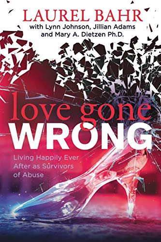 Love Gone Wrong: Living Happily Ever After as Survivors of Abuse
