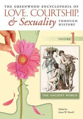 The Greenwood Encyclopedia of Love, Courtship, and Sexuality through History [6 volumes] (v. 1-6)