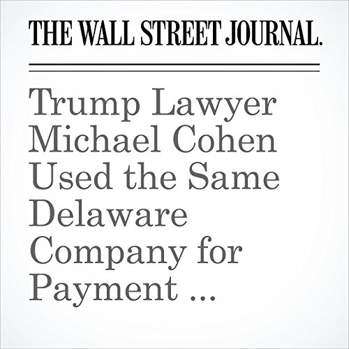 Trump Lawyer Michael Cohen Used the Same Delaware Company for Payment Deals to Two Women copertina