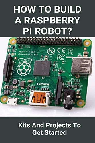 How To Build A Raspberry Pi Robot?: Kits And Projects To Get Started: Powered Robot Car Front Cover