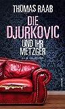 Thomas Raab: Die Djurkovic und ihr Metzger