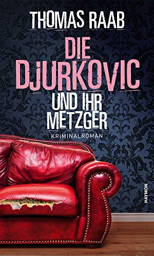 Buchseite und Rezensionen zu 'Die Djurkovic und ihr Metzger. Kriminalroman' von  Thomas Raab