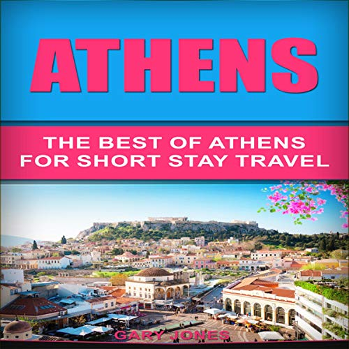 Athens: The Best of Athens for Short Stay Travel cover art