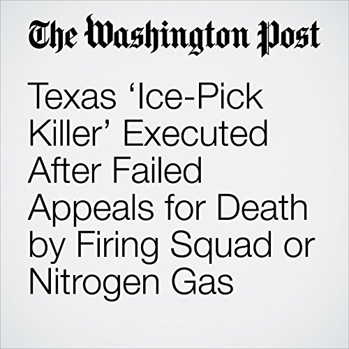Texas 'Ice-Pick Killer' Executed After Failed Appeals for Death by Firing Squad or Nitrogen Gas copertina