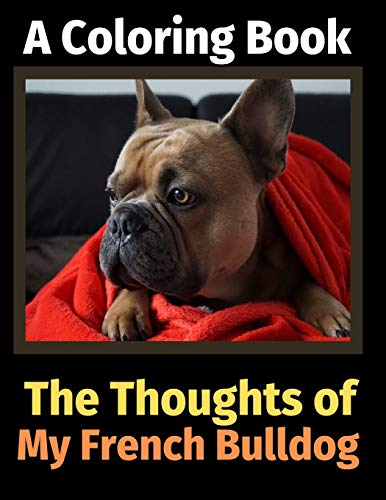 The Thoughts of My French Bulldog: A Coloring Book