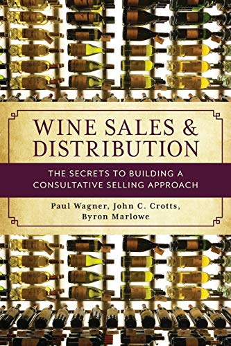 Compare Textbook Prices for Wine Sales and Distribution: The Secrets to Building a Consultative Selling Approach  ISBN 9781538117316 by Wagner, Paul,Crotts, John C.,Marlowe, Byron
