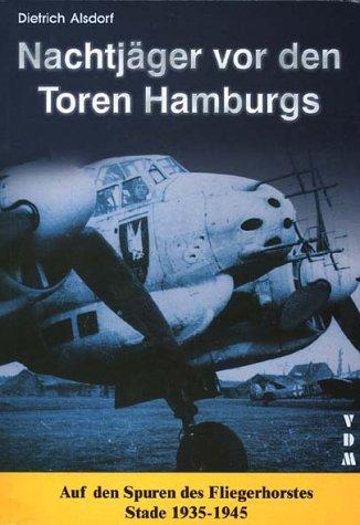 Nachtjäger vor den Toren Hamburgs: Auf den Spuren des Fliegerhorstes Stade 1935-1945