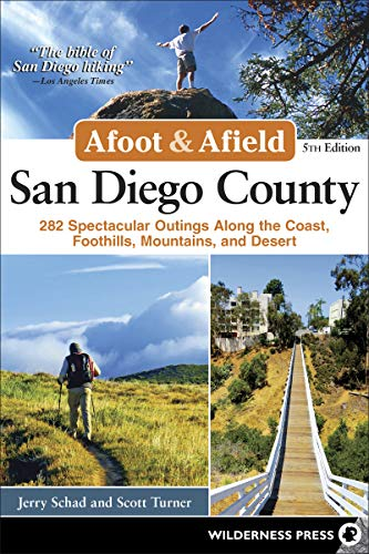 Afoot and Afield: San Diego County: 281 Spectacular Outings along the Coast, Foothills, Mountains, and Desert (Afoot & Afield)