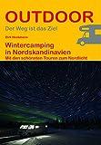 Wintercamping in Nordskandinavien: Mit den schönsten Touren zum Nordlicht (Der Weg ist das Ziel) (Outdoor Wanderführer)