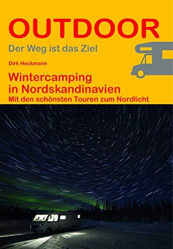 Wintercamping in Nordskandinavien: Mit den schönsten Touren zum Nordlicht (Der Weg ist das Ziel) (Outdoor Regional Wanderführer)