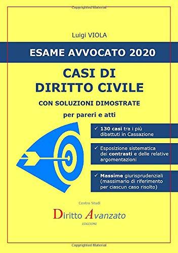 Esame Avvocato 2020. CASI DI DIRITTO CIVILE: con soluzioni dimostrate
