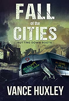 Fall of the Cities: Putting Down Roots by [Vance Huxley]