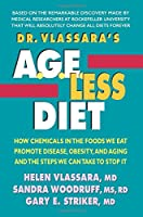 Dr. Vlassara's A.G.E.-Less Diet: How Chemicals in the Foods We Eat Promote Disease, Obesity, and Aging and the Steps We Can Take to Stop It