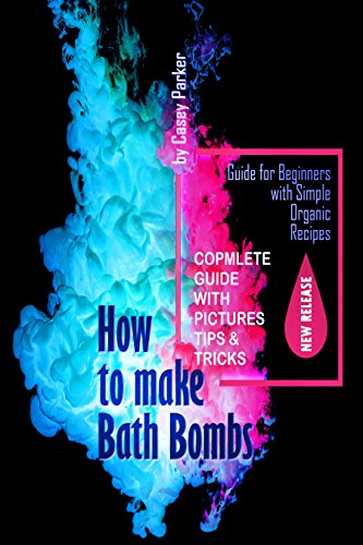 How to Make Bath Bombs: Guide for Beginners with Simple Organic Recipes Step by Step (English Edition)