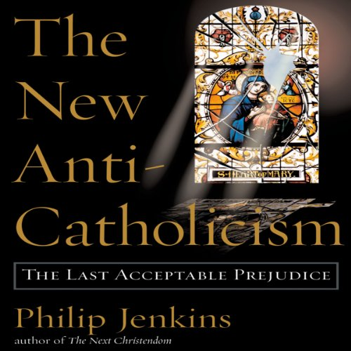The New Anti-Catholicism audiobook cover art