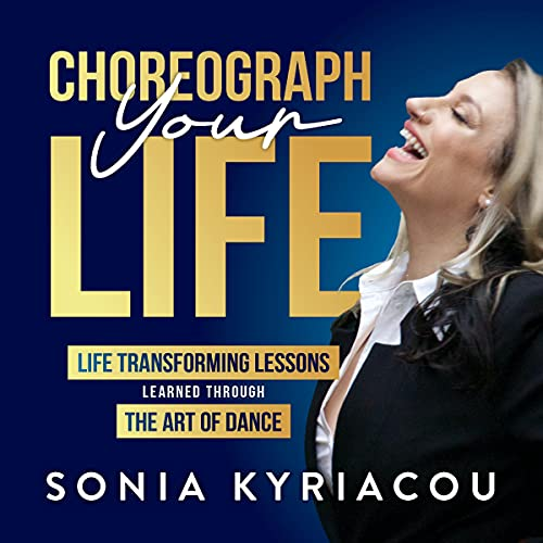 Choreograph Your Life Audiobook By Sonia Kyriacou cover art
