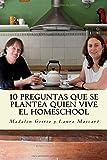 10 preguntas que se hace quien vive el homeschool: Una guia practica que puede ayudar antes y despues de escolarizar a quien lo ha hecho o se lo plantea: Volume 8 (La serie 10 del homeschool)