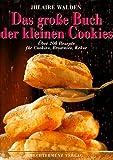 Das große Buch der Cookies. Über 200 Rezepte für Cookies, Brownies, Kekse