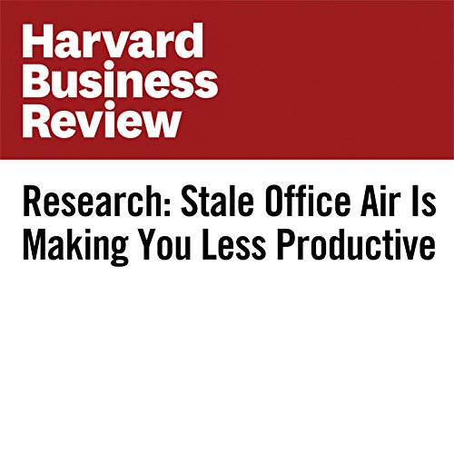 Research: Stale Office Air Is Making You Less Productive audiobook cover art