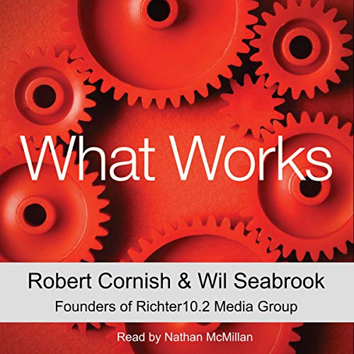 What Works                   By:                                                                                                                                 Robert Cornish,                                                                                        Wil Seabrook                               Narrated by:                                                                                                                                 Nathan McMillan                      Length: 3 hrs and 12 mins     Not rated yet     Overall 0.0
