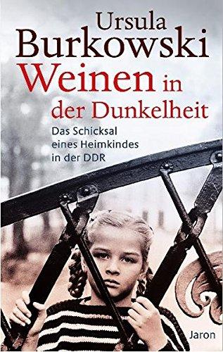 Weinen in der Dunkelheit: Das Schicksal eines Heimkindes in der DDR