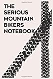The Serious Mountain Bikers Notebook: Blank notebook journal to write in. Keep all your ideas and notes together in this Bike Lovers notebook (6x9 - 120 lined pages)