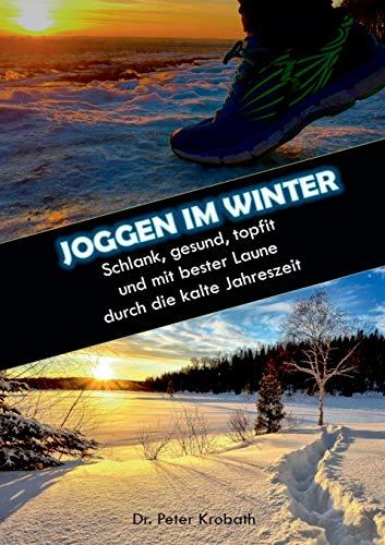 Joggen im Winter: Schlank, gesund, topfit und mit bester Laune durch die kalte Jahreszeit