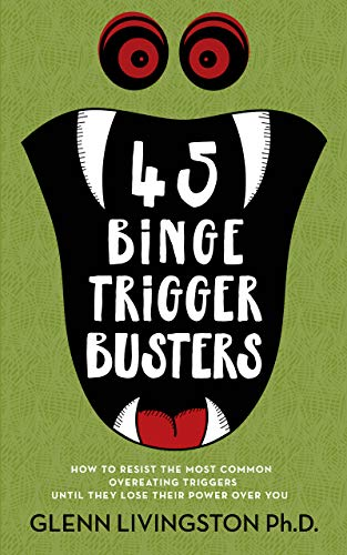 45 Binge Trigger Busters: How to Resist the Most Common Overeating Triggers Until They Lose Their Po