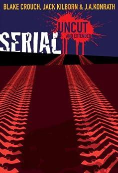 Serial Uncut by [Blake Crouch, Jack Kilborn, J.A. Konrath]