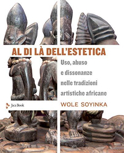 Al di là dell'estetica. Uso, abuso e dissonanze nelle tradizioni artistiche africane