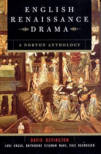 Compare Textbook Prices for English Renaissance Drama: A Norton Anthology 1 Edition ISBN 9780393976557 by Bevington, David,Engle, Lars,Maus, Katharine Eisaman,Rasmussen, Eric