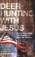 Deer Hunting With Jesus: Guns, Votes, Debt and Delusion in Redneck America by Joe Bageant(2008-08-01)