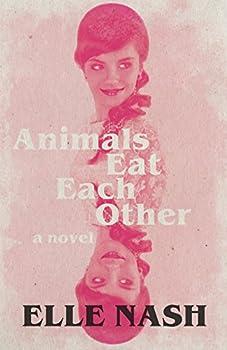 Animals Eat Each Other  A Novel