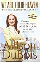 We Are Their Heaven: Why the Dead Never Leave Us by Allison DuBois(2007-01-02)