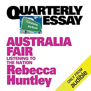 Quarterly Essay 73: Australia Fair     Listening to the Nation              By:                                                                                                                                 Rebecca Huntley                               Narrated by:                                                                                                                                 Rebecca Huntley                      Length: 2 hrs and 10 mins     9 ratings     Overall 4.9
