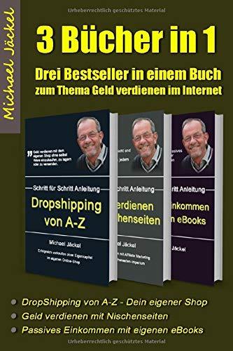 Taschenbuch Drei Bücher in einem - Geld verdienen im Internet - mit Dropshipping, Nischenseiten Affiliate Marketing und Kindle eBooks schreiben: Auf rund 350 Seite Schritt für Schritt zu finanzieller Freiheit