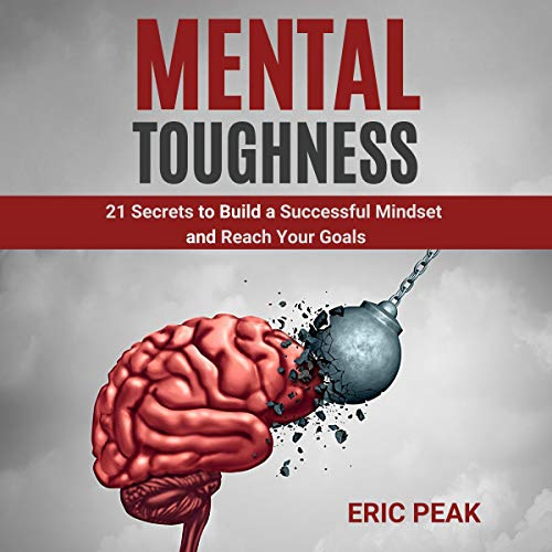 Mental Toughness: 21 Secrets to Build a Successful Mindset and Reach Your Goals cover art