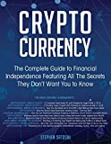 Cryptocurrency: The Complete Guide to Financial Independence Featuring All The Secrets They Don?t Want You To Know - Stephen Satoshi