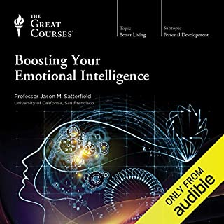 Boosting Your Emotional Intelligence                   Written by:                                                                                                                                 Jason M. Satterfield,                                                                                        The Great Courses                               Narrated by:                                                                                                                                 Jason M. Satterfield                      Length: 12 hrs and 40 mins     21 ratings     Overall 3.8