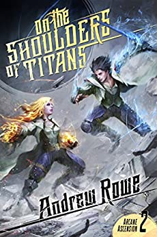 On the Shoulders of Titans (Arcane Ascension Book 2) by [Andrew Rowe]