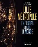 Lille Métropole en Europe et dans le monde - Présences, ouvertures et influences