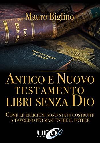 Antico e Nuovo Testamento libri Senza Dio: Come le religioni sono state costruite a tavolino per mantenere il potere (La Via dei Misteri Antichi)