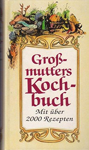 Großmutters Kochbuch. Mit über 2000 Rezepten