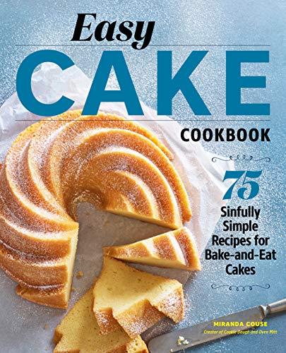 Easy Cake Cookbook: 75 Sinfully
