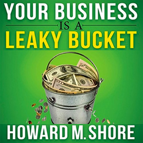 Your Business Is a Leaky Bucket: Learn How to Avoid Losing Millions in Revenue and Profit Annually audiobook cover art