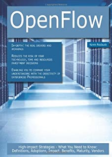 Openflow: High-Impact Strategies - What You Need to Know; Definitions, Adoptions, Impact, Benefits, Maturity, Vendors