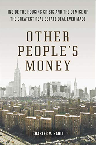 Other People's Money: Inside the Housing Crisis and the Demise of the Greatest Real Estate Deal Ever M ade