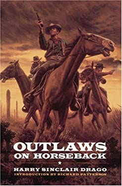 Outlaws on Horseback: The History of the Organized Bands of Bank and Train Robbers Who Terrorized the Prairie Towns of Missouri, Kansas, Indian Territory, and Oklahoma for Half a Century