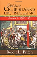 George Cruikshank's Life, Times, and Art: 1792-1835 (George Cruikshank's Life Times & Art V1)