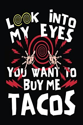Look Into My Eyes You Want to Buy Me Tacos!: Lined Notebook Journal